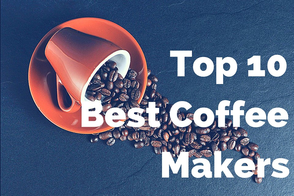 Top 10 Best Coffee Makers 2017 Review Buying Guide